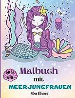 Malbuch mit Meerjungfrauen: Malbuch fuer Maedchen mit tollen Meerjungfrauen/Malbilder mit freundlichen Meerjungfrauen/mit anderen Meeresbewohnern /fuer Maedchen von 4-8 Jahren