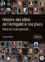 Histoire des idées de l'Antiquité à nos jours Précis de culture générale de Francis Collet