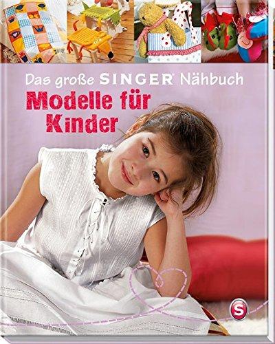 Das große SINGER Nähbuch – Modelle für Kinder (Singer Nähbücher)