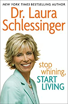 Stop Whining, Start Living by [Dr. Laura Schlessinger]
