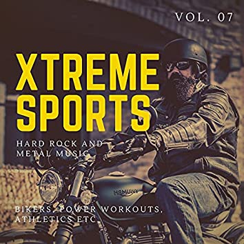 Xtreme Sports - Hard Rock And Metal Music For Bikers, Power Workouts, Athletics Etc. Vol. 07