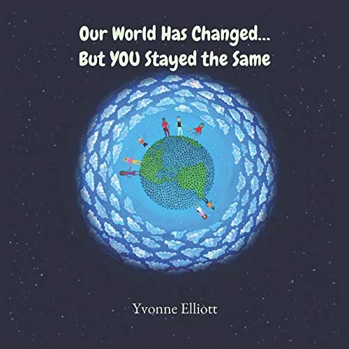 Compare Textbook Prices for Our World Has Changed ... But YOU Stayed the Same  ISBN 9781638210771 by Elliott, Yvonne,Metzger, Nicole