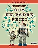 Soy un padre friki: Juegos frikis para potenciar la creatividad de tu hijo (Tendencias)