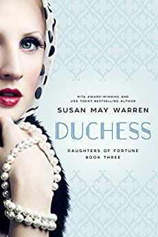 Duchess (Daughters of Fortune Book 3) by [Susan May Warren]