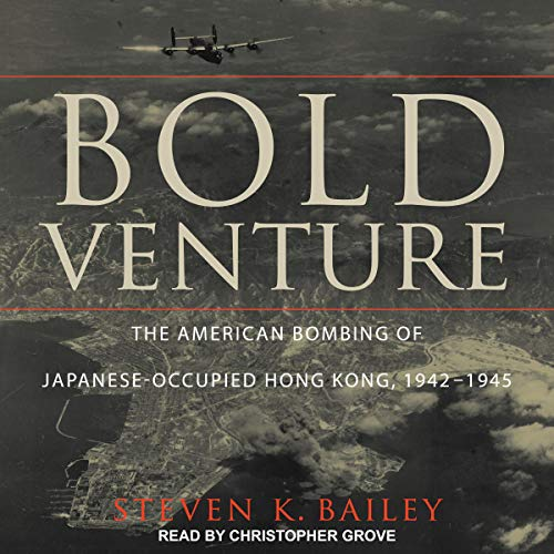 Bold Venture     The American Bombing of Japanese-Occupied Hong Kong, 1942-1945              By:                                                                                                                                 Steven K. Bailey                               Narrated by:                                                                                                                                 Christopher Grove                      Length: 11 hrs and 6 mins     2 ratings     Overall 5.0