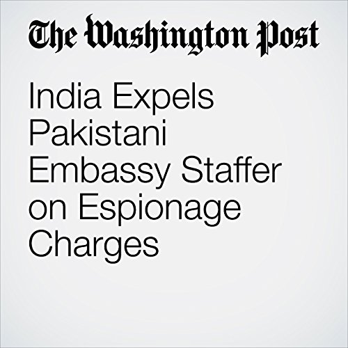 India Expels Pakistani Embassy Staffer on Espionage Charges audiobook cover art