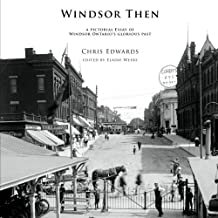 Windsor Then: a pictorial essay of  Windsor Ontario's glorious past