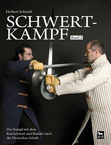 Schwertkampf: Der Kampf mit dem kurzen Schwert und Buckler nach der Deutschen Schule. Band 2: Der Kampf mit dem Kurzschwert und Buckler nach der Deutschen Schule