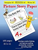 Creative Picture Story Paper 100 Pages 8.5 x 11: Develops Creativty, Improves Spelling, Penmanship, Vocabulary & Writing