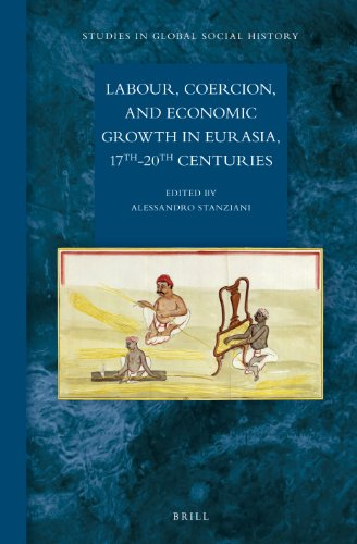 Labour, Coercion, and Economic Growth in Eurasia, 17th-20th Centuries (Studies in Global Social History, Band 11)