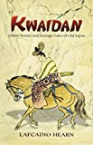 Kwaidan: Ghost Stories and Strange Tales of Old Japan (Dover Books on Literature & Drama)
