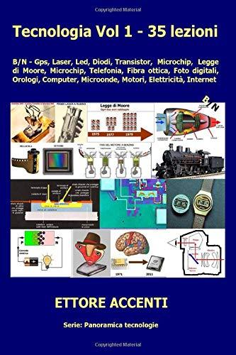 Tecnologia Vol. 1 - 35 lezioni: B/N - Gps, Laser, Led, Diodi, Transistor, Microchip, Legge di Moore Microchip, Telefonia, Fibra ottica, Foto digitali, ... (Come funziona: panoramica tecnologie)