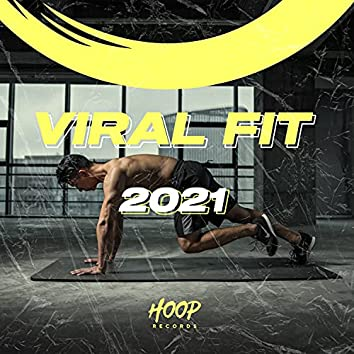 Viral Fit 2021: The Best Hits for Your Workout by Hoop Records