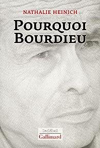 Pourquoi Bourdieu par Nathalie Heinich