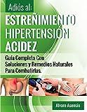 Adiós al Estreñimiento, Hipertensión y Acidez: Una Guía Completa Con Soluciones Y Remedios...