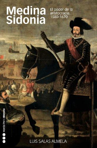 Medina Sidonia. El poder de la aristocracia, 1580-1670 (Memorias y Biografías nº 25)