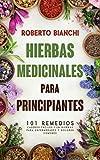 Hierbas medicinales para principiantes: 101 remedios caseros fciles con hierbas...