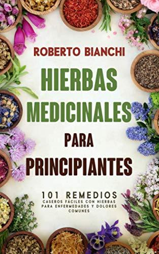 Hierbas medicinales para principiantes: 101 remedios caseros fáciles con hierbas para enfermedades y dolores comunes
