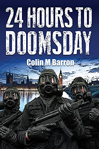 24 HOURS TO DOOMSDAY: Terrorist thriller that's filled with twists, turns and military action by [Colin M Barron]