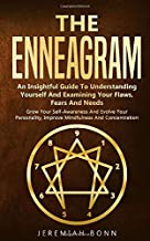 The Enneagram:  An Insightful Guide To Understanding Yourself And Examining Your Flaws, Fears And Needs  Grow Your Self-Awareness And Evolve Your Personality, Improve Mindfulness And Concentration