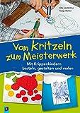 Vom Kritzeln zum Meisterwerk: Mit Krippenkindern basteln, gestalten und malen