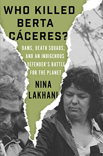 Image of Who Killed Berta Caceres?: Dams, Death Squads, and an Indigenous Defender's Battle for the Planet