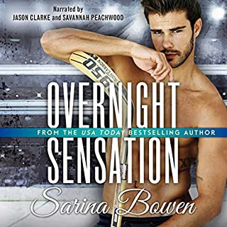 Overnight Sensation                   By:                                                                                                                                 Sarina Bowen                               Narrated by:                                                                                                                                 Jason Clarke,                                                                                        Savannah Peachwood                      Length: 10 hrs and 13 mins     8 ratings     Overall 4.5