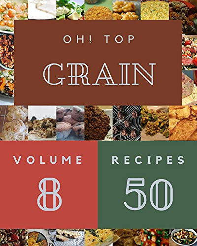 Oh! Top 50 Grain Recipes Volume 8: Making More Memories in your Kitchen with Grain Cookbook! (English Edition)