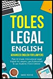 TOLES Legal English: Advanced English for Lawyers, Plain & Simple. International Legal English for Lawyers, Law Professionals & Law Students: (TOLES Edition): 1 (TOLES Test Series)