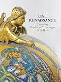 Une renaissance - L'art entre Flandre et Champagne 1150-1250