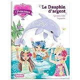 Une, deux, trois Princesses - Le dauphin d'argent - Tome 17