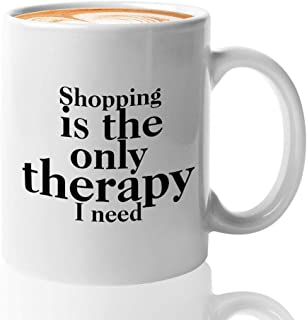 Funny Shopping Mug 11 Oz Ceramic Novelty Coffee Mug Tea Cup Shopping is The Only Therapy I Need - Gift for Shopaholic Shop...