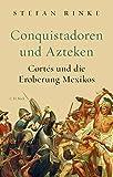 Conquistadoren und Azteken: Cortés und die Eroberung Mexikos - Stefan Rinke