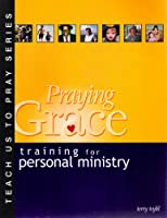 Praying Grace: Training for Personal Ministry 1578921104 Book Cover