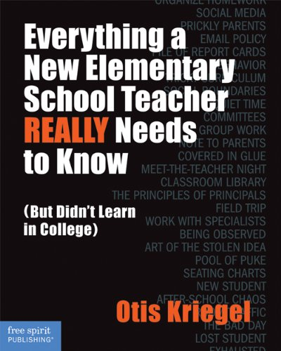 Everything a New Elementary School Teacher REALLY Needs to Know (But Didn't Learn in College): (But Didn't Learn in College) (Free Spirit Professional)
