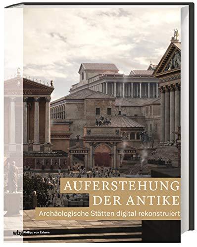 Auferstehung der Antike: Archäologische Stätten digital rekonstruiert