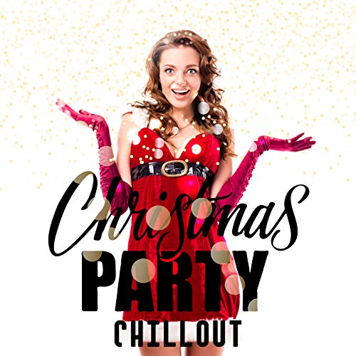 Christmas Party Chillout – Unique Christmas Compilation of the Finest Chillout Music for the Christmas Break 2019