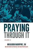 Praying Through It, Volume II: 365 Days Worth of Prayers That Make Praying Easy
