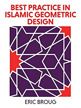 Best Practice in Islamic Geometric Design: A Manual for Architects and Designers by [Eric Broug]