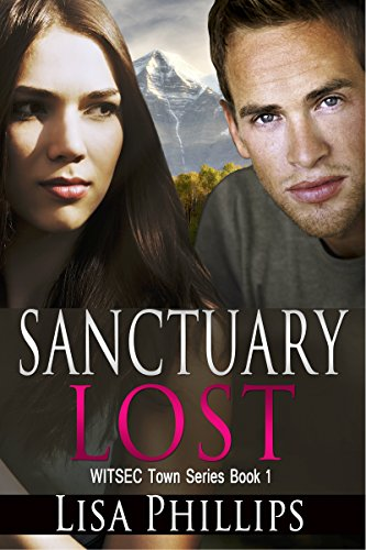 Sanctuary Lost (WITSEC Town Series Book 1) by [Lisa Phillips]