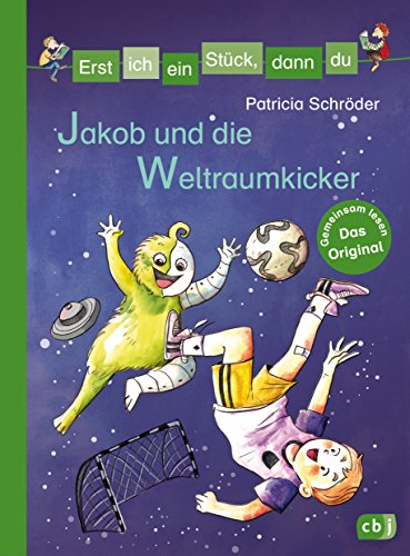 Erst ich ein Stück, dann du - Jakob und die Weltraumkicker: Für das gemeinsame Lesenlernen ab der 1. Klasse (Erst ich ein Stück... Das Original 37)