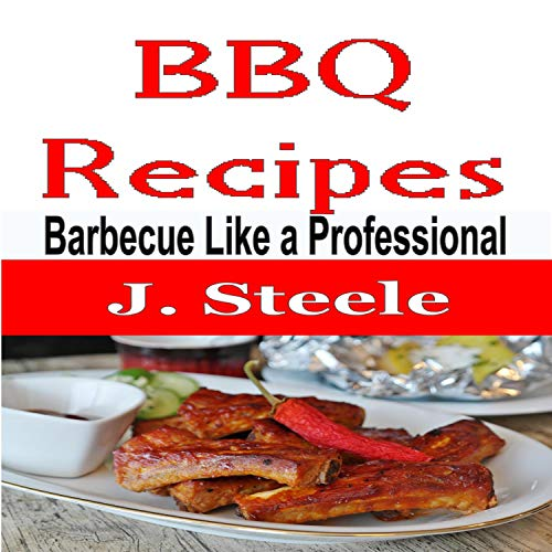 BBQ Recipes: Barbecue Like a Professional cover art