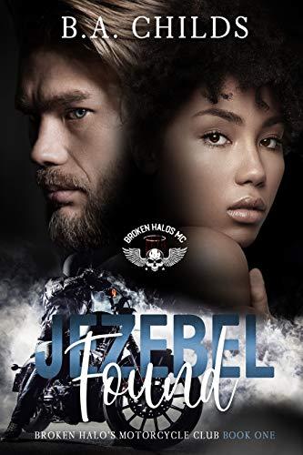 Jezebel Found: MC Romance (Broken Halos MC Book 1) by [B.A. Childs]