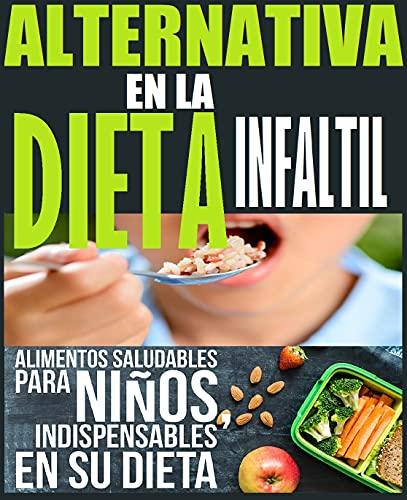 ALTERNATIVAS EN LA DIETA INFANTIL: Alimentos saludables para niños, indispensable en su dieta.