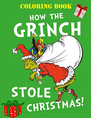 Christmas Coloring Book: The Grinch Who Stole Christmas - Perfect Christmas Gift For Kids And Adults with High Quality Illustrations