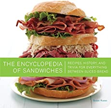 The Encyclopedia of Sandwiches: Recipes, History, and Trivia for Everything Between Sliced Bread