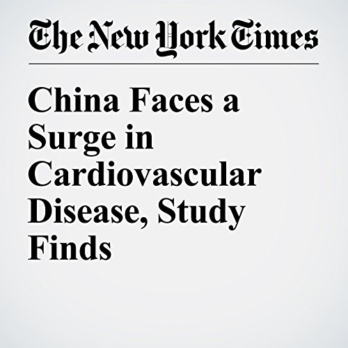 China Faces a Surge in Cardiovascular Disease, Study Finds cover art