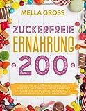Zuckerfreie Ernährung 200: Rezepte für ein zuckerfreies Leben. Von Frühstück, Hauptspeisen und Backwaren ist alles dabei! Für Anfänger um der Zuckersucht den Kampf anzusagen. Süß und herzhaft!