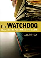 The Watchdog: New Zealand's Audit Office, 1840 to 2008