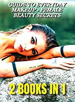 [ 2 BOOKS IN 1 ] - Guide To Everyday Makeup - Female Beauty Secrets - Always Perfect Nails - Nail Art Decorations And Gel Reconstruction: This Book Included 2 Courses Useful For All Women - Full Color Manuscript - Rigid Cover - Premium Version - Italian L